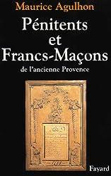 Pénitents et francs-maçons de l'ancienne Provence : Essai sur la sociabilité méridionale