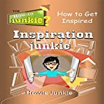 Inspiration Junkie: How to Get Inspired | Howie Junkie