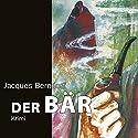Der Bär Hörbuch von Jacques Berndorf Gesprochen von: Jacques Berndorf