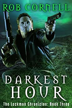 Darkest Hour (The Lockman Chronicles Book 3) by [Cornell, Rob]