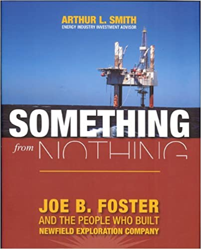 Foster and the People Who Built Newfield Exploration Something from Nothing:Joe B