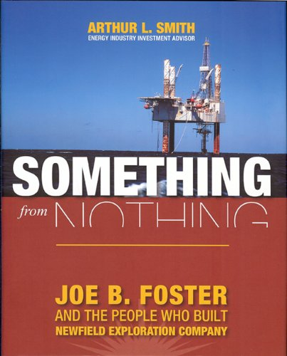Something From Nothing  Joe B  Foster And The People Who Built Newfield Exploration