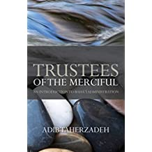 Trustees of the Merciful: An Introduction to Baha'i Administration