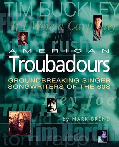 American Troubadours: Groundbreaking Singer-Songwriters of the 60s