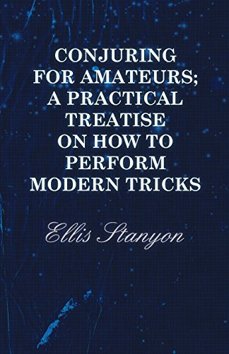 Conjuring For Amateurs; A Practical Treatise On How To Perform Modern Tricks