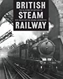 The Illustrated History of British Steam Railways: The Legacy of the Steam Locomotive