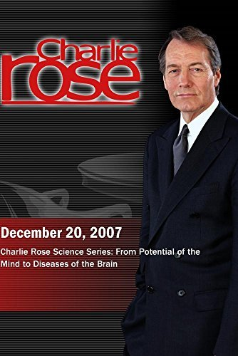Charlie Rose Science Series: From Potential of the Mind to Diseases of the Brain (December 20, 2007) by Charlie Rose, Inc.