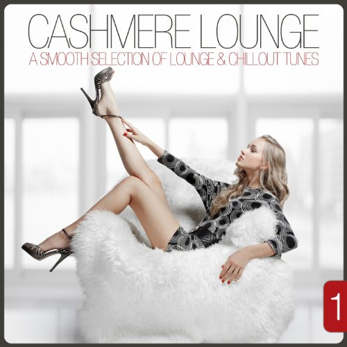 Smooth Cashmere - Cashmere Lounge, Vol. 1 - A Smooth Selection of Lounge & Chillout Tunes