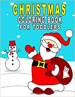 7cdcf78e4 Christmas Coloring Book For Toddlers: Children Activity Book Holiday ...