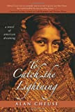 To Catch the Lightning, Alan Cheuse, 1402214049