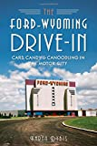 The Ford-Wyoming Drive-In:: Cars, Candy & Canoodling in the Motor City (Landmarks)