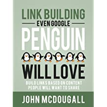 Link Building Even Google Penguin Will Love: Build Links Based on Content People Will Want to Share