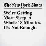 We're Getting More Sleep. A Whole 18 Minutes. It's Not Enough. | Niraj Chokshi