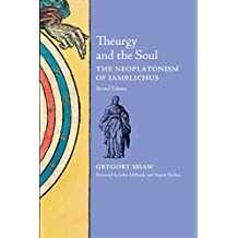 Theurgy and the Soul: The Neoplatonism of Iamblichus (2nd edition)