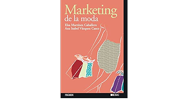Marketing De La Moda/ Fashion Marketing (Marketing Sectorial / Sectorial Marketing) (Spanish Edition): Elsa Martinez Caballero, Ana Isabel Vazquez Casco: ...