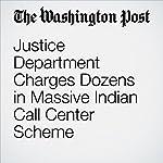 Justice Department Charges Dozens in Massive Indian Call Center Scheme | Matt Zapotosky