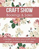 Craft Show Bookings & Sales: A ledger to track your craft show and art market details and sales