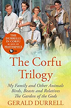 The Corfu Trilogy: My Family and Other Animals; Birds, Beasts and Relatives; and The Garden of the Gods by [Durrell, Gerald]