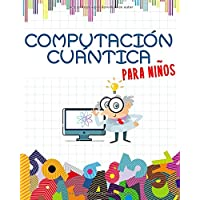 Computación Cuántica para Niños: Prepárate para el futuro