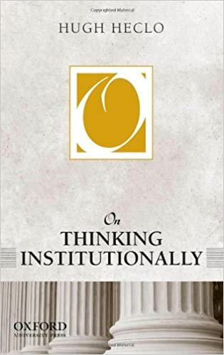 On Thinking Institutionally (On Politics) by Hugh Heclo (2011-09-30)