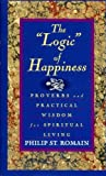 The Logic of Happiness, Philip St. Romain, 0892436875