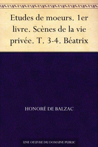 Etudes De Moeurs 1er Livre Scenes De La Vie Privee T 3 4 Beatrix French Edition
