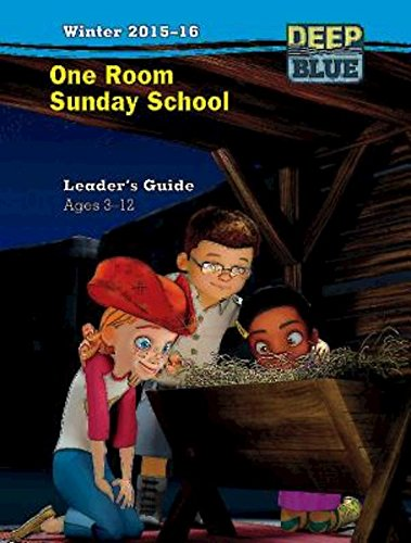 Deep Blue One Room Sunday School Leader's Guide Winter 2015-16: Ages 3-12 PDF