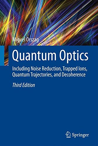 Quantum Optics: Including Noise Reduction, Trapped Ions, Quantum Trajectories, and Decoherence