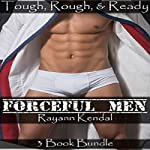 Forceful Men 3 Book Bundle: Rough, Tough, & Ready | Rayann Kendal