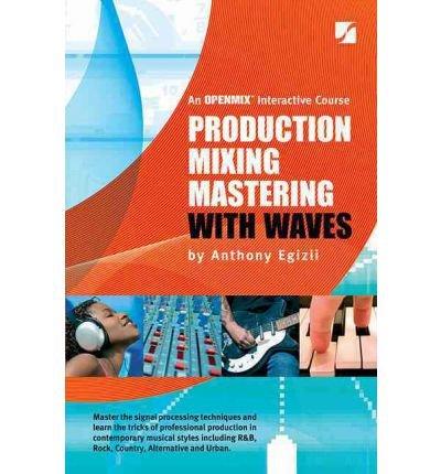 [(Production Mixing Mastering with Waves)] [Author: Anthony Egizii] published on (July, 2011)