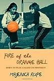 Fire of the Orange Ball, Majenica Rupe, 143925320X