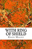 With Ring of Shield, Knox Knox Magee, 149590590X