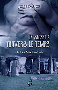 Les MacKintosh, tome 1 : Un secret à travers le temps par Julie Dauge