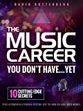 img - for The Music Career You Don t Have Yet.: 10 Cutting Edge Secrets Plus a Powerfully Proven System I Use To Earn $15,000+ Each Month. (MusiCareers.com's Employment Series) book / textbook / text book