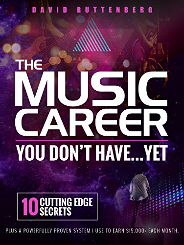 The Music Career You Don't Have…Yet.: 10 Cutting Edge Secrets Plus a Powerfully Proven System I Use To Earn 15,000+ Each Month. (MusiCareers.com's Employment (Edge Music)