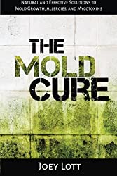 The Mold Cure: Natural and Effective Solutions to Mold Growth, Allergies, and Mycotoxins