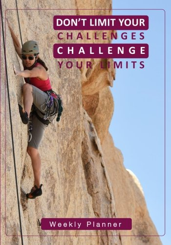 Don't Limit Your Challenges - Challenge Your Limits Weekly Planner: 7 inch x 10 Inch Undated Weekly Planner/Organizer with Habit Tracker
