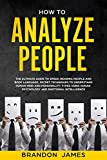 HOW TO ANALYZE PEOPLE: THE ULTIMATE Guide to Speed-Reading People and Body Language, secret Techniques to Understand Human Mind and Personality Types using Human  Psychology