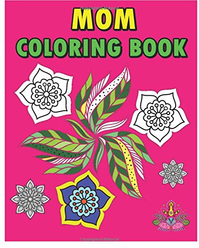 Mom Coloring Book: Relaxing Patterns for Special Women Everywhere (Coloring Book for Mom, Adult Coloring Book for Ladies) pdf epub