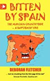 Bitten by Spain - the Murcian Countryside a Baptism by Fire, Deborah Fletcher, 190488170X