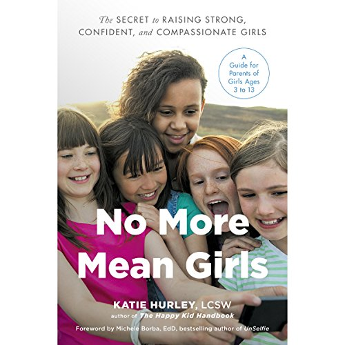 No More Mean Girls: The Secret to Raising Strong, Confident, and Compassionate Girls by Penguin Audio