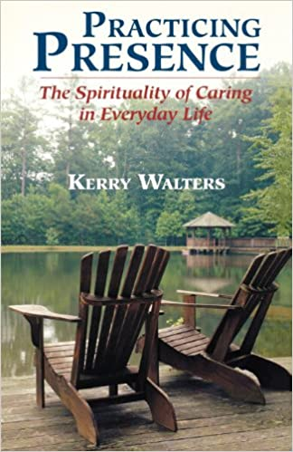 Kostenlose E-Book-PDF-Dateien heruntergeladen Practicing Presence: The Spirituality of Caring in Everyday Life PDF iBook