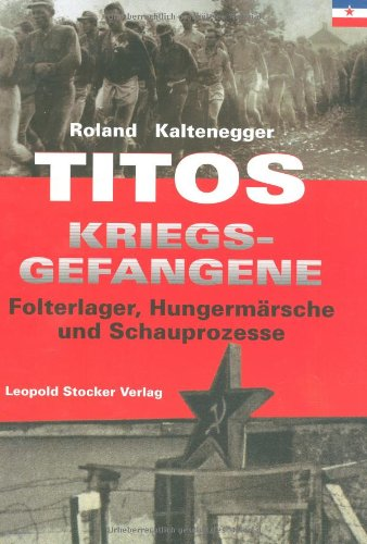 Titos Kriegsgefangene: Folterlager, Hungermärsche, Schauprozesse