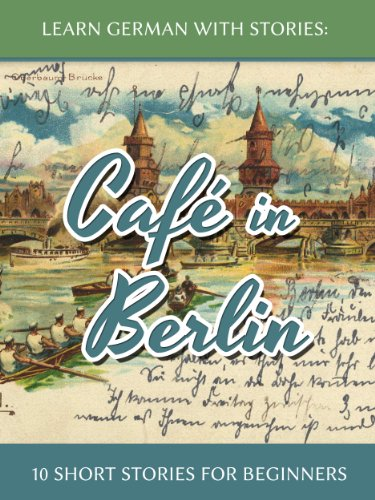 Download Learn German With Stories: Café in Berlin – 10 Short Stories For Beginners Pdf
