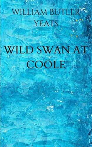 WILD SWAN AT COOLE.: ANNOTATED (William Butler Yeats The Wild Swans At Coole)