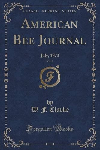 Read Online American Bee Journal, Vol. 9: July, 1873 (Classic Reprint) pdf