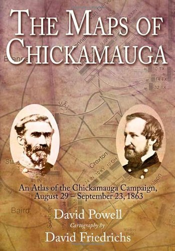 The Maps of Chickamauga: An Atlas of the Chickamauga Campaign, Including the Tullahoma Operations, June 22 - September 23, 1863