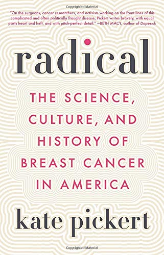 Radical: The Science, Culture, and History of Breast Cancer in America by Little, Brown Spark