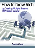How to Grow Rich by Creating Multiple Streams of Residual Income (How To Create Wealth Book 1)