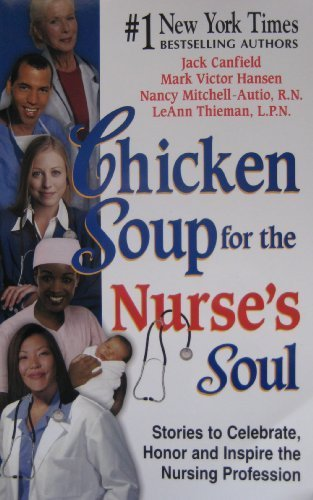 chicken-soup-for-the-nurses-soul-stories-to-celebrate-honor-and-inspire-the-nursing-profession